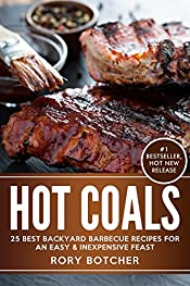 Hot Coals: 25 Best Backyard Barbecue Recipes For An Easy & Inexpensive Feast (Rory's Meat Kitchen)