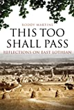 This Too Shall Pass : Reflections on East Lothian, Martine, Roddy, 1841586056