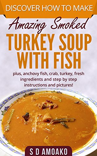 amazing smoked turkey soup with fish: plus anchovy fish, crab,turkey, fresh ingredients and step by step instructions and pictures (Smoked Turkey Recipes)