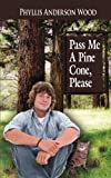Pass Me a Pine Cone, Please, Phyllis Wood, 1425974457