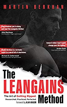 The Leangains Method: The Art of Getting Ripped. Researched, Practiced, Perfected. by [Berkhan, Martin]
