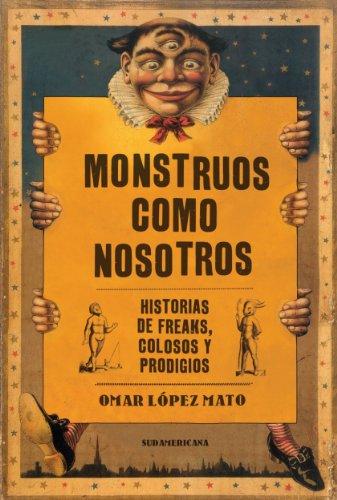 Descargar Libro Monstruos Como Nosotros: Historias De Freaks, Colosos Y Prodigios Omar R. Lopez Mato