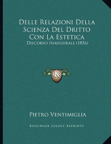 Delle Relazioni Della Scienza Del Dritto Con La Estetica: Discorso Inaugurale (1856) (Italian Edition) ebook