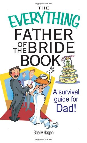 The Everything Father Of The Bride Book: A Survival Guide for Dad!