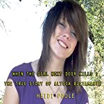When the Girl Next Door Kills: The True Story of Alyssa Bustamante | Heidi Poole