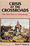 img - for Crisis at the Crossroads: The First Day at Gettysburg book / textbook / text book