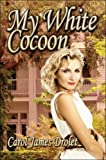 My White Cocoon, Carol James Drolet, 1605634123