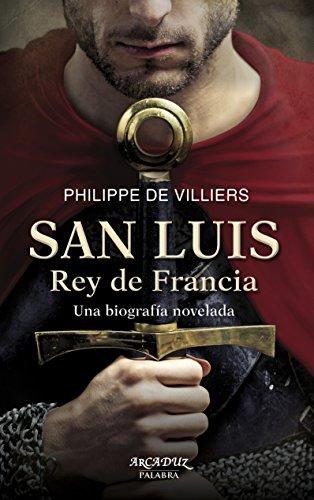 Descargar Libro San Luis, Rey De Francia. Una Biografía Novelada De Philippe Philippe De Villiers