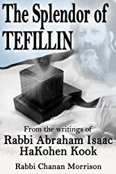 The Splendor of Tefillin: Insights into the Mitzvah of Tefillin From the Writings of Rabbi Abraham Isaac HaKohen Kook