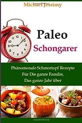 Paleo Schongarer  Phänomenale Schmortopf Rezepte Für Die ganze Familie, Das ganze Jahr über (Ultimative Paleo Rezept Reihe)