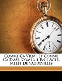 Comme Ca Vient et Comme Ca Passe Comedie en 1 Acte, Melee de Vaudevilles, Auguste-Mario Coster, 1248368681