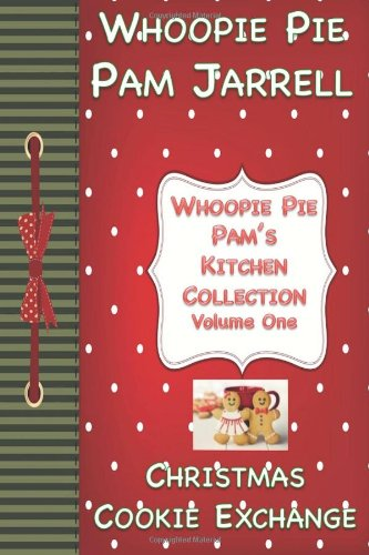 Christmas Cookie Exchange: Whoopie Pie Pam's Kitchen Collections (Volume 1) by Whoopie Pie Pam Jarrell