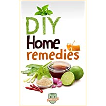 DIY Home Remedies: How To Cure And Heal Ailments At Home (Herbal and Home Remedies - Antibiotics - Medicine - Natural Cures)
