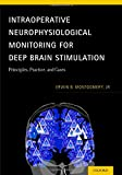Intraoperative Neurophysiological Monitoring for Deep Brain Stimulation, Erwin B. Montgomery, 0199351007