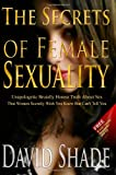 The Secrets Of Female Sexuality: Unapologetic Brutally Honest Truth About Sex That Women Secretly Wish You Knew But Can't Tell You