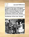 A Digest of the Laws of England Being a Continuation of Lord Chief Baron Comyns's Digest, Brought down to the Present Time, by a Gentleman of the Inn, Gentleman Of The Inner Temple, 1140848577
