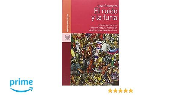 El ruido y la furia: conversaciones con Manuel Vázquez ...