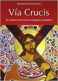 Vía Crucis: El camino de la cruz en imágenes y palabras Fe