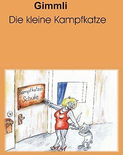 Gimmli die kleine Kampfkatze: Mit dem Kampfkatzenlied Gimmli (Text mit Noten) von Heinz Klupp