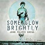 Some Glow Brightly   John Palmer Gregg