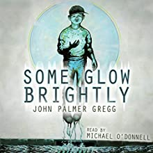 Some Glow Brightly Audiobook by John Palmer Gregg Narrated by Michael O'Donnell