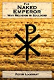 The Naked Emperor : Why Religion Is Bollocks, Peter Lockhart, 1475178247