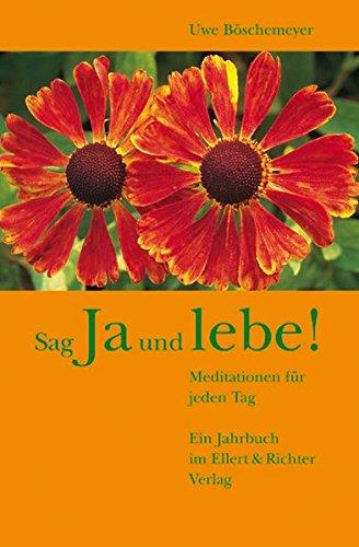 Sag Ja und Lebe! Meditationen für jeden Tag. Ein Jahrbuch