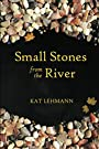 Small Stones from the River: Meditations and Micropoems