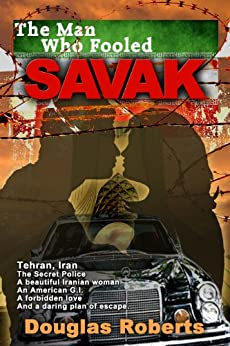 The Man Who Fooled SAVAK by [Roberts, Douglas]