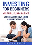 Investing For Beginners - Mutual Fund Basics, Understanding Your 401(k) and IRA Statements (Retirement Planning, Retirement Portfolio, Retirement Investing, Stock Market Investing)