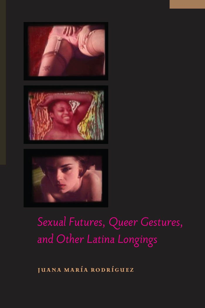 Sexual Futures Queer Gestures And Other Latina Longings  Sexual Cultures