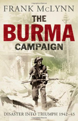 The Burma Campaign: Disaster into Triumph, 1942-45 (The Yale Library of Military History), McLynn, Frank