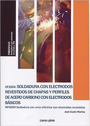 Soldadura con Electrodos Revestidos de Chapas y Perfiles de Acero Carbono con: José Cueto Martos: 9788416338801: Amazon.com: Books