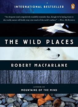 The Wild Places by [Macfarlane, Robert]