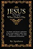 Jesus - the Prophet Who Didn't Die, IqraSense.com Staff, 1477406689