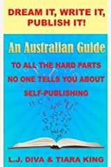 Dream It, Write It, Publish It!: An Australian Guide To All The Hard Parts No One Tells You About Self-Publishing Paperback