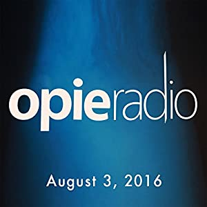 Opie and Jimmy, Robert Kelly, Sam Morril, Mark Normand, and Penn Jillette, August 3, 2016 Radio/TV Program