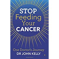 Stop Feeding Your Cancer: One Doctor's Journey