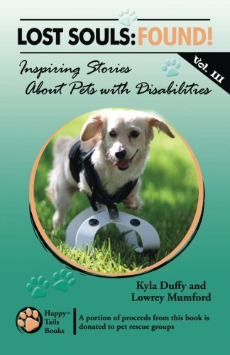 Lost Souls: FOUND! Inspiring Stories About Pets with Disabilities, Vol. III