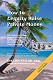 How to Legally Raise Private Money: The Definitive Guide to Syndication and Raising Money for Real Estate and Small Business