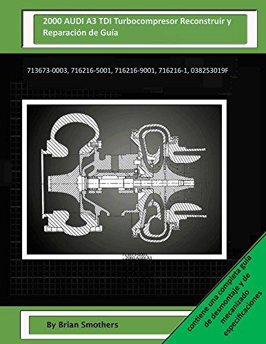 Descargar Libro 2000 Audi A3 Tdi Turbocompresor Reconstruir Y Reparación De Guía: 713673-0003, 716216-5001, 716216-9001, 716216-1, 038253019f Brian Smothers