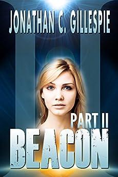 Beacon - Part II (Beacon Saga Serial Book 2) by [Gillespie, Jonathan C.]