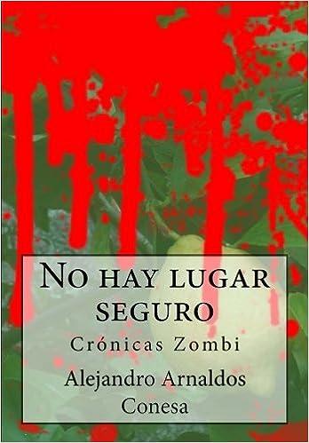 No hay lugar seguro  Crónicas Zombi  Volume 2  Amazon.es  Alejandro  Arnaldos Conesa  Libros a4158ff4bb4