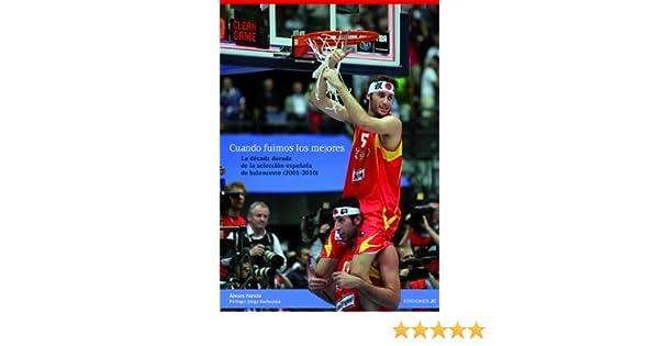 Cuando fuimos los mejores: La década dorada de la selección española de baloncesto 2001-2010 Baloncesto para leer: Amazon.es: Paricio Carreño, Álvaro, Garbajosa, Jorge: Libros