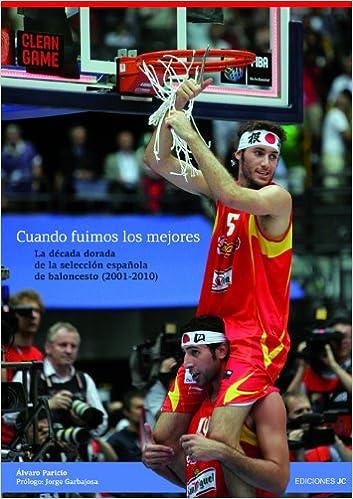 Cuando fuimos los mejores: La década dorada de la selección española de baloncesto 2001-2010 Baloncesto para leer: Amazon.es: Álvaro Paricio Carreño, ...