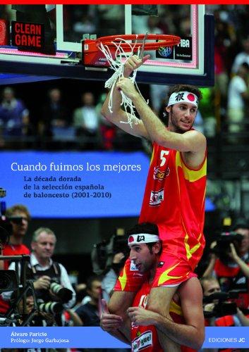 Descargar Libro Cuando Fuimos Los Mejores: La Década Dorada De La Selección Española De Baloncesto Álvaro Paricio Carreño