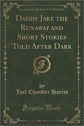 Daddy Jake the Runaway and Short Stories Told After Dark (Classic Reprint)