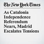 As Catalonia Independence Referendum Nears, Madrid Escalates Tensions | Raphael Minder