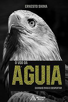 O Voo da Águia: Caminho para o Despertar (Portuguese Edition) by [Shima, Ernesto]