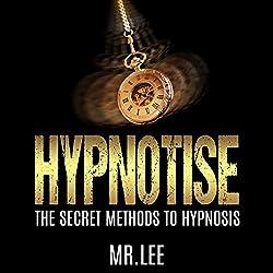 Hypnotise: The Secret Methods to Hypnosis